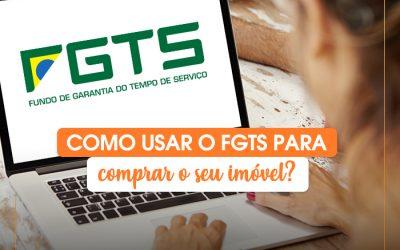 Como usar o FGTS para comprar o seu imóvel?