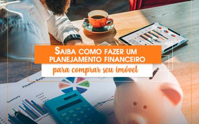 Saiba como fazer um planejamento financeiro para comprar seu imóvel